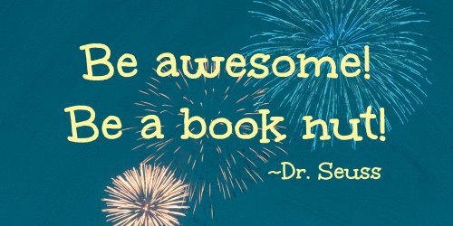 Be awesome! Be a book nut! Dr. Seuss