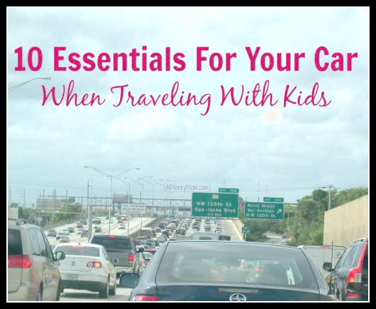Car essentials for traveling with kids - amerrymom.com
