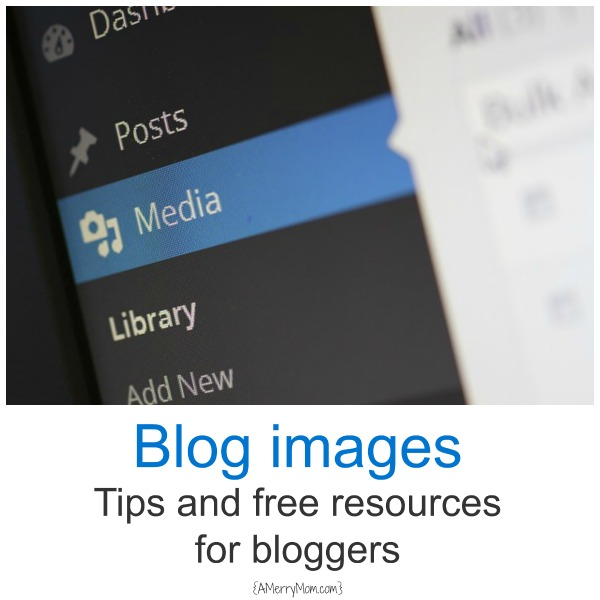 Blog images: Tips and free resources for bloggers - AMerryMom.com